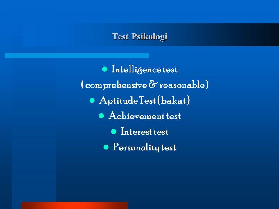 Test Psikologi Intelligence test ( comprehensive & reasonable ) Aptitude Test ( bakat ) Achievement test Interest test Personality test