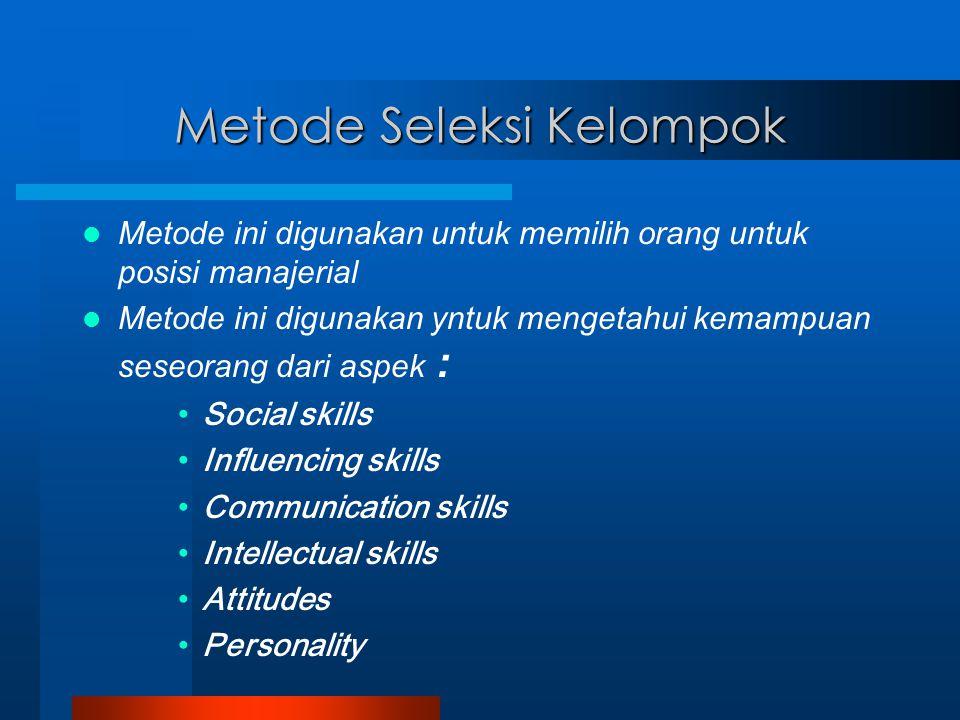 Metode Seleksi Kelompok Metode ini digunakan untuk memilih orang untuk posisi manajerial Metode ini digunakan yntuk mengetahui kemampuan seseorang dar
