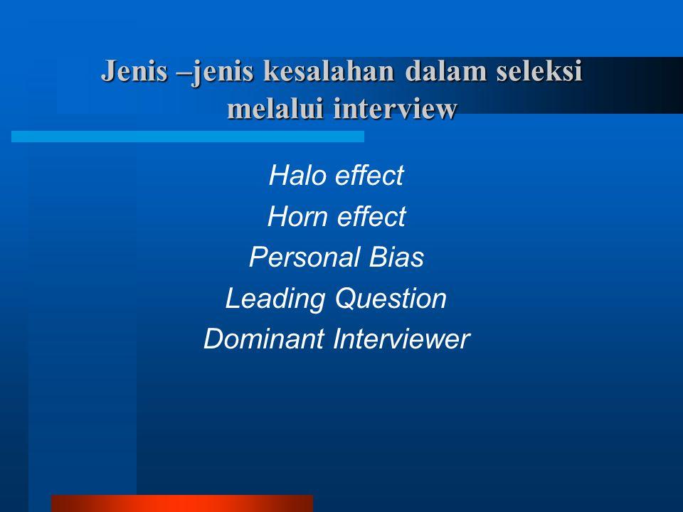 Jenis –jenis kesalahan dalam seleksi melalui interview Halo effect Horn effect Personal Bias Leading Question Dominant Interviewer