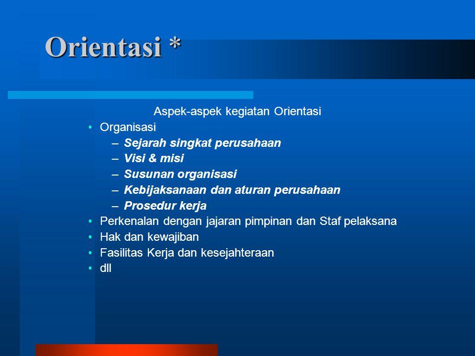 Orientasi * Aspek-aspek kegiatan Orientasi Organisasi –Sejarah singkat perusahaan –Visi & misi –Susunan organisasi –Kebijaksanaan dan aturan perusahaa