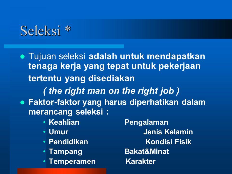 Seleksi * Tujuan seleksi adalah untuk mendapatkan tenaga kerja yang tepat untuk pekerjaan tertentu yang disediakan ( the right man on the right job )