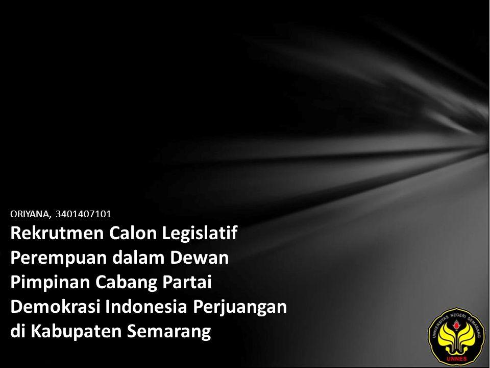 ORIYANA, 3401407101 Rekrutmen Calon Legislatif Perempuan dalam Dewan Pimpinan Cabang Partai Demokrasi Indonesia Perjuangan di Kabupaten Semarang