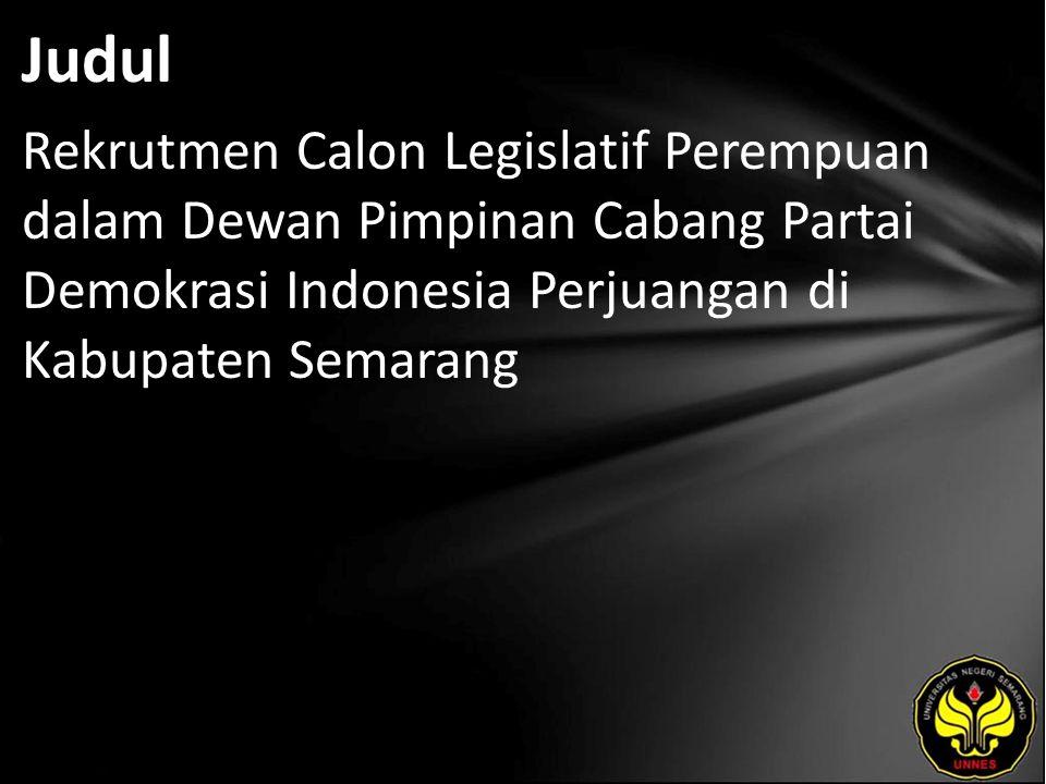 Judul Rekrutmen Calon Legislatif Perempuan dalam Dewan Pimpinan Cabang Partai Demokrasi Indonesia Perjuangan di Kabupaten Semarang