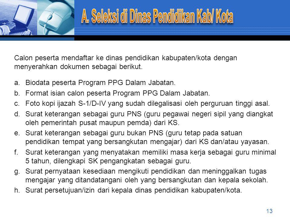 A.Seleksi Administrasi oleh Dinas Pendidikan Kab/Kota B. Seleksi Akademik di LPTK 12