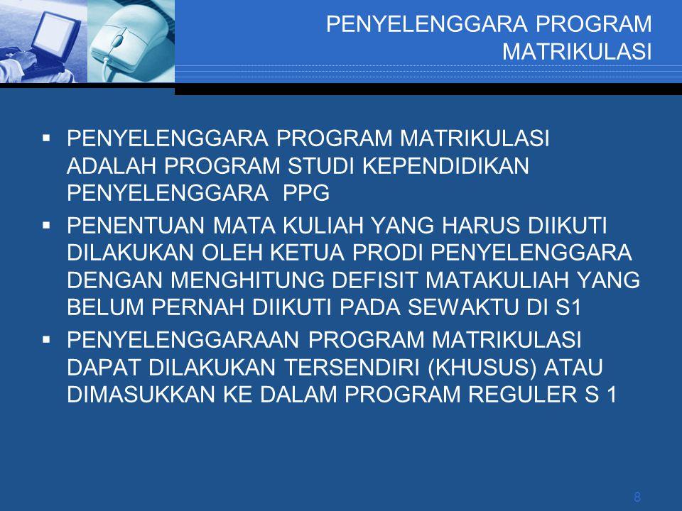 Matrikulasi (Hanya bagi PPG Prajabatan)  Lulusan S-1 Kependidikan dan S-1/D-IV Non Kependidikan yang tidak sesuai dengan program PPG yang akan diikuti, harus mengikuti program matrikulasi.