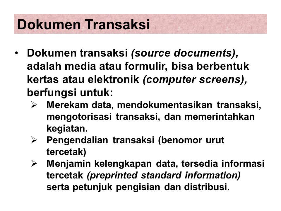 Dokumen transaksi (source documents), adalah media atau formulir, bisa berbentuk kertas atau elektronik (computer screens), berfungsi untuk:  Merekam