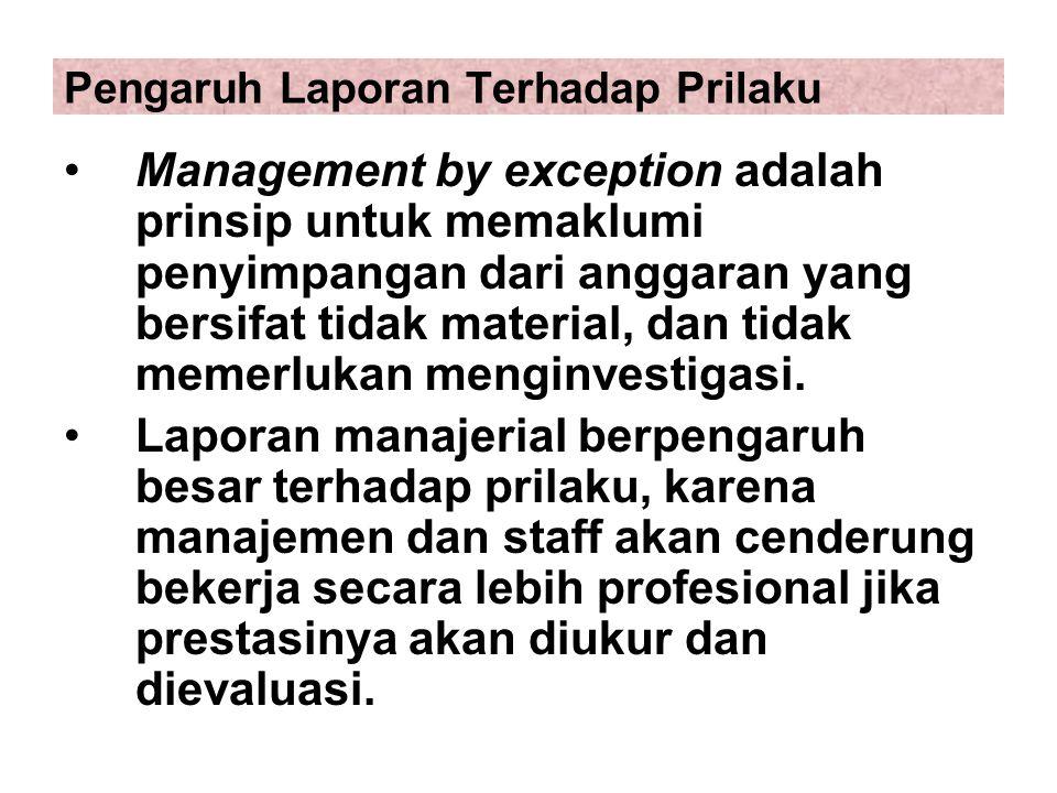 Pengaruh Laporan Terhadap Prilaku Management by exception adalah prinsip untuk memaklumi penyimpangan dari anggaran yang bersifat tidak material, dan