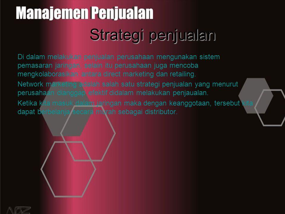 Strategi penjualan Di dalam melakukan penjualan perusahaan mengunakan sistem pemasaran jaringan, selain itu perusahaan juga mencoba mengkolaborasikan