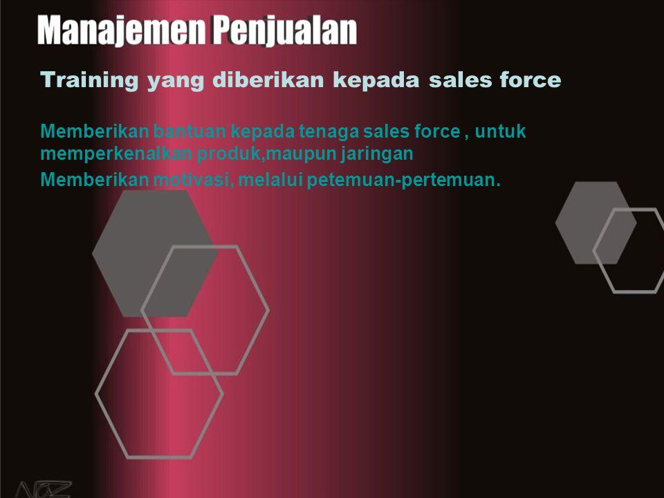 Training yang diberikan kepada sales force Memberikan bantuan kepada tenaga sales force, untuk memperkenalkan produk,maupun jaringan Memberikan motiva