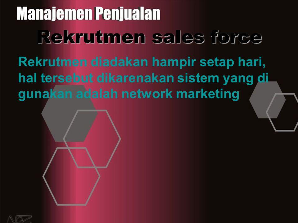 Rekrutmen sales force Rekrutmen diadakan hampir setap hari, hal tersebut dikarenakan sistem yang di gunakan adalah network marketing