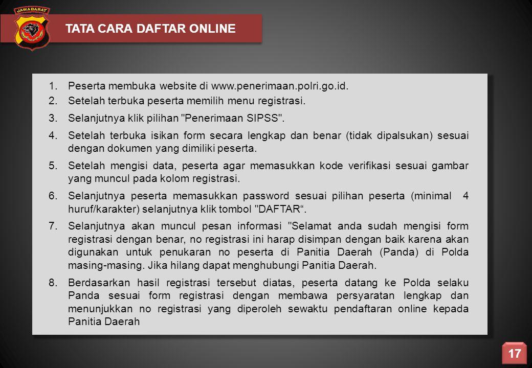 TATA CARA DAFTAR ONLINE 1. Peserta membuka website di www.penerimaan.polri.go.id. 2.Setelah terbuka peserta memilih menu registrasi. 3. Selanjutnya kl