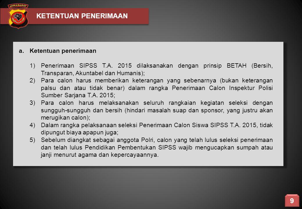 KETENTUAN PENERIMAAN a. Ketentuan penerimaan 1)Penerimaan SIPSS T.A. 2015 dilaksanakan dengan prinsip BETAH (Bersih, Transparan, Akuntabel dan Humanis