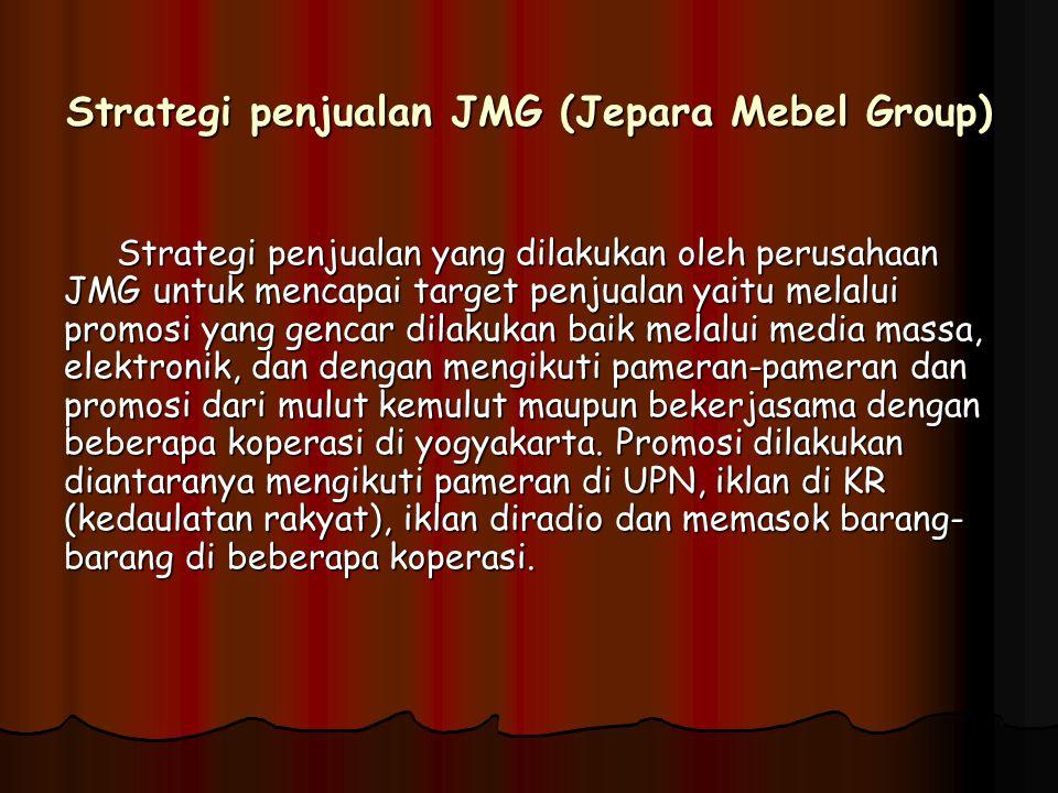 Strategi penjualan JMG (Jepara Mebel Group) Strategi penjualan yang dilakukan oleh perusahaan JMG untuk mencapai target penjualan yaitu melalui promos