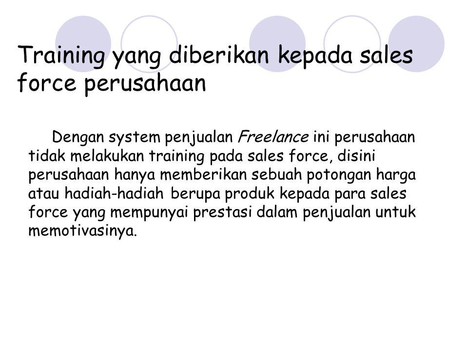 Training yang diberikan kepada sales force perusahaan Dengan system penjualan Freelance ini perusahaan tidak melakukan training pada sales force, disi