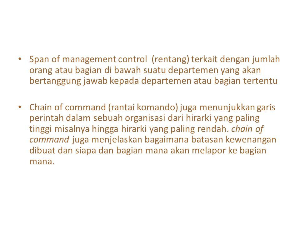 Span of management control (rentang) terkait dengan jumlah orang atau bagian di bawah suatu departemen yang akan bertanggung jawab kepada departemen a