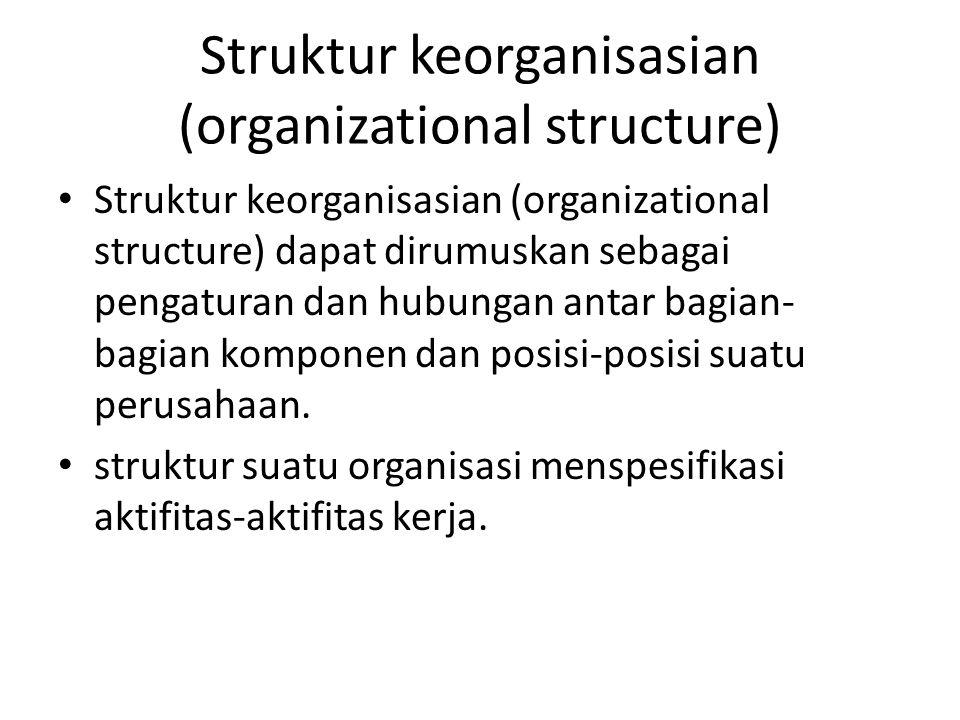 Struktur keorganisasian (organizational structure) Struktur keorganisasian (organizational structure) dapat dirumuskan sebagai pengaturan dan hubungan