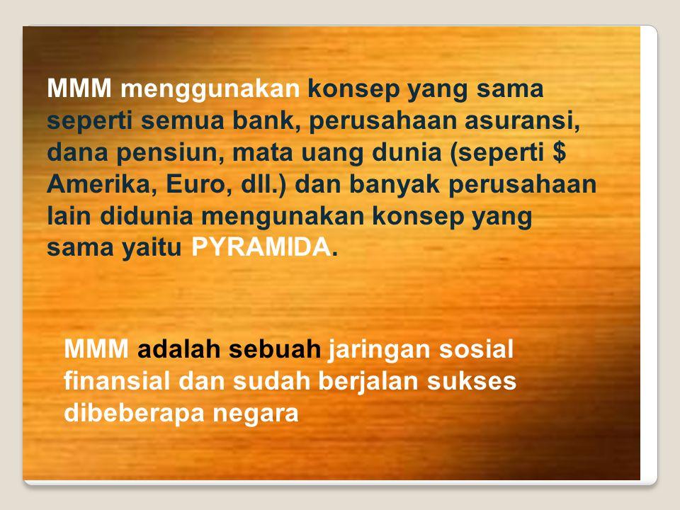 MMM menggunakan konsep yang sama seperti semua bank, perusahaan asuransi, dana pensiun, mata uang dunia (seperti $ Amerika, Euro, dll.) dan banyak perusahaan lain didunia mengunakan konsep yang sama yaitu PYRAMIDA.