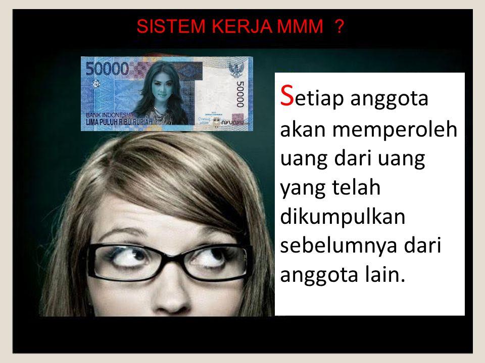S etiap anggota akan memperoleh uang dari uang yang telah dikumpulkan sebelumnya dari anggota lain.