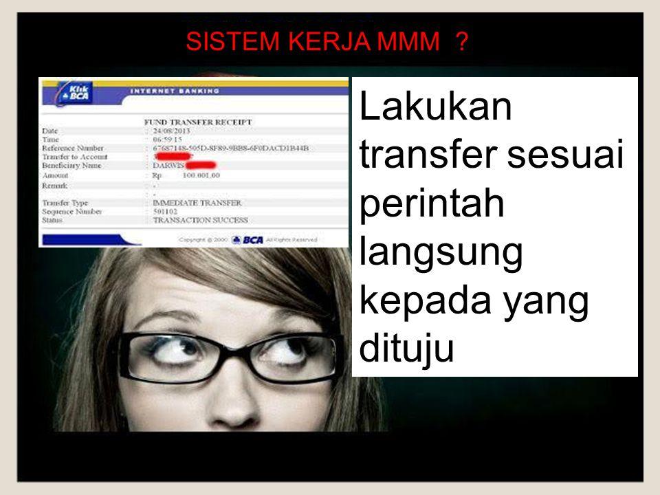 Lakukan transfer sesuai perintah langsung kepada yang dituju SISTEM KERJA MMM