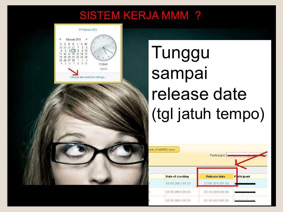 SISTEM KERJA MMM Tunggu sampai release date (tgl jatuh tempo)