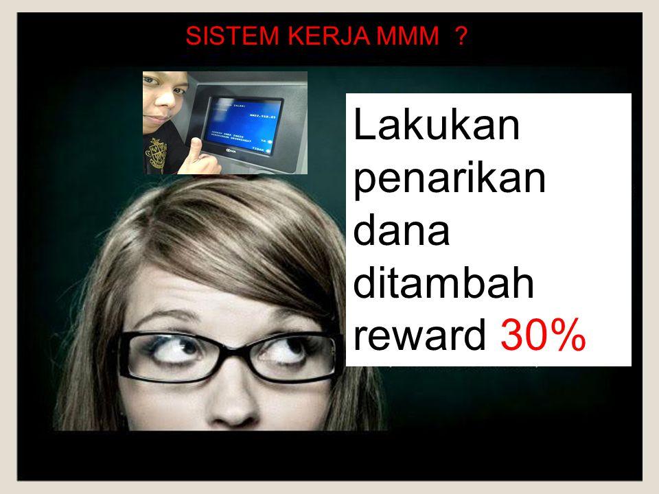 Lakukan penarikan dana ditambah reward 30% SISTEM KERJA MMM
