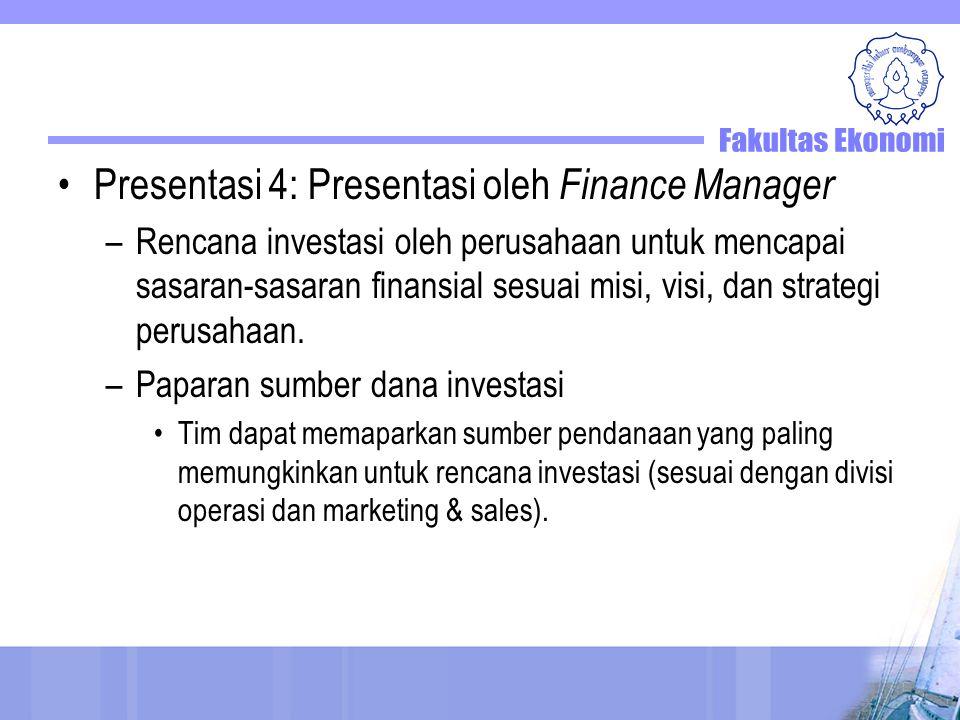 Presentasi 4: Presentasi oleh Finance Manager –Rencana investasi oleh perusahaan untuk mencapai sasaran-sasaran finansial sesuai misi, visi, dan strategi perusahaan.