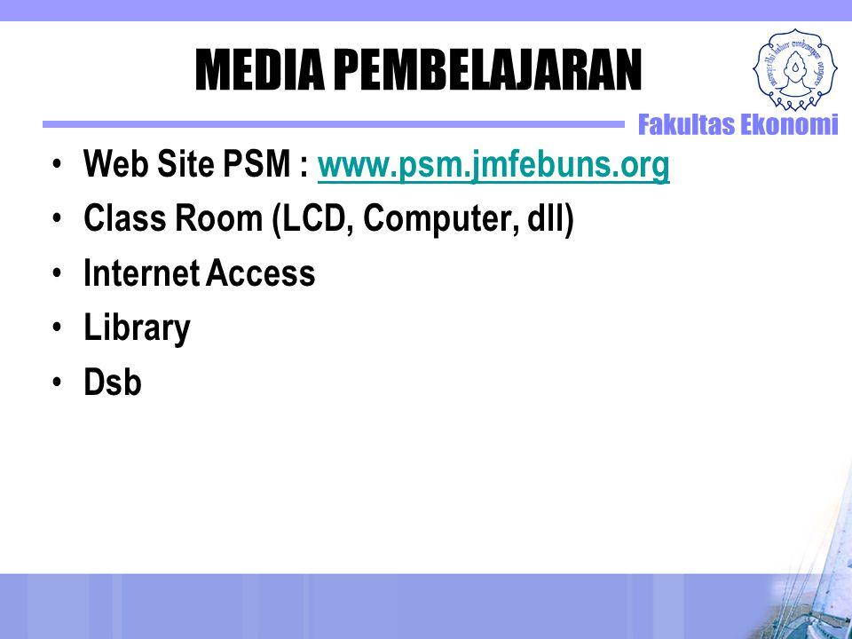 MEDIA PEMBELAJARAN Web Site PSM : www.psm.jmfebuns.orgwww.psm.jmfebuns.org Class Room (LCD, Computer, dll) Internet Access Library Dsb