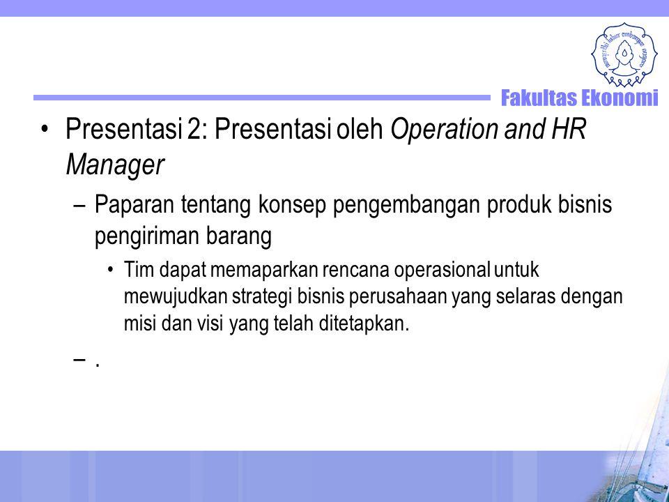 Presentasi 2: Presentasi oleh Operation and HR Manager –Paparan tentang konsep pengembangan produk bisnis pengiriman barang Tim dapat memaparkan rencana operasional untuk mewujudkan strategi bisnis perusahaan yang selaras dengan misi dan visi yang telah ditetapkan.