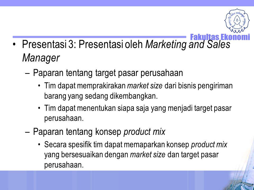 Presentasi 3: Presentasi oleh Marketing and Sales Manager –Paparan tentang target pasar perusahaan Tim dapat memprakirakan market size dari bisnis pengiriman barang yang sedang dikembangkan.