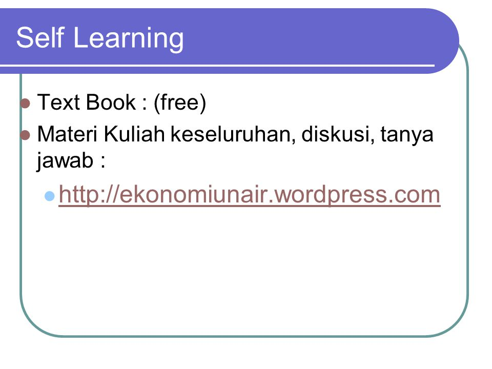 Self Learning Text Book : (free) Materi Kuliah keseluruhan, diskusi, tanya jawab : http://ekonomiunair.wordpress.com