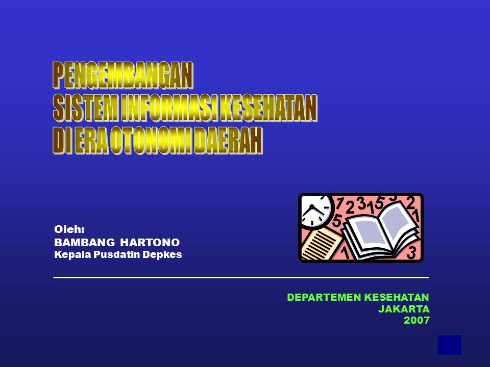 1 DEPARTEMEN KESEHATAN JAKARTA 2007 Oleh: BAMBANG HARTONO Kepala Pusdatin Depkes