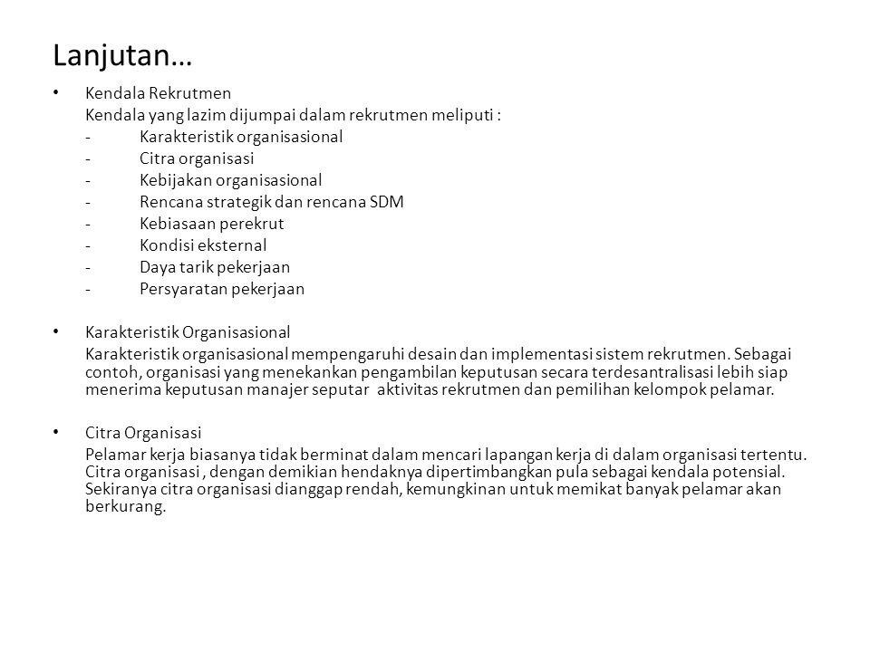 Lanjutan… Kendala Rekrutmen Kendala yang lazim dijumpai dalam rekrutmen meliputi : -Karakteristik organisasional -Citra organisasi -Kebijakan organisa