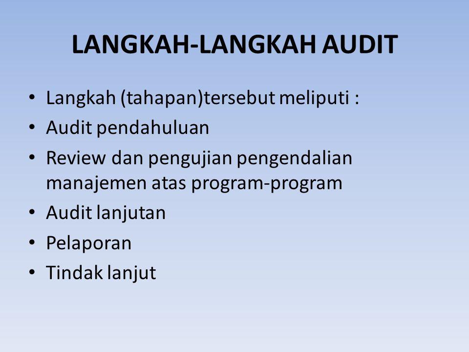 LANGKAH-LANGKAH AUDIT Langkah (tahapan)tersebut meliputi : Audit pendahuluan Review dan pengujian pengendalian manajemen atas program-program Audit la