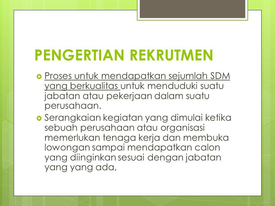 PENGERTIAN REKRUTMEN  Proses untuk mendapatkan sejumlah SDM yang berkualitas untuk menduduki suatu jabatan atau pekerjaan dalam suatu perusahaan.  S