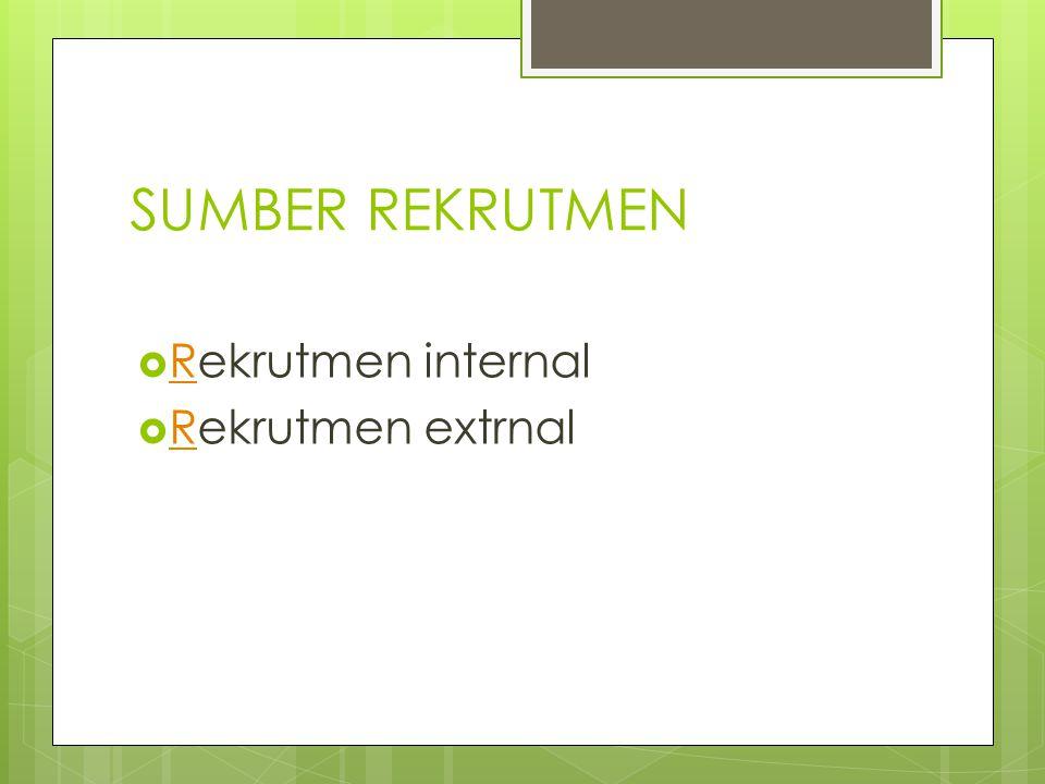 SUMBER REKRUTMEN  Rekrutmen internal R  Rekrutmen extrnal R