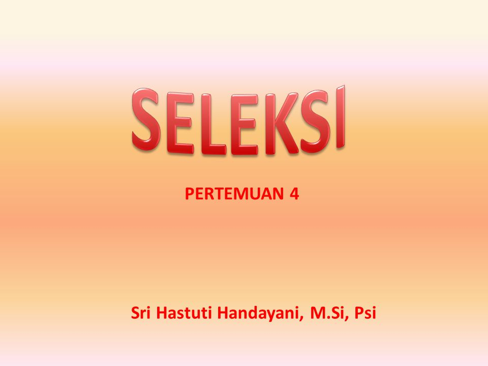 PERTEMUAN 4 Sri Hastuti Handayani, M.Si, Psi