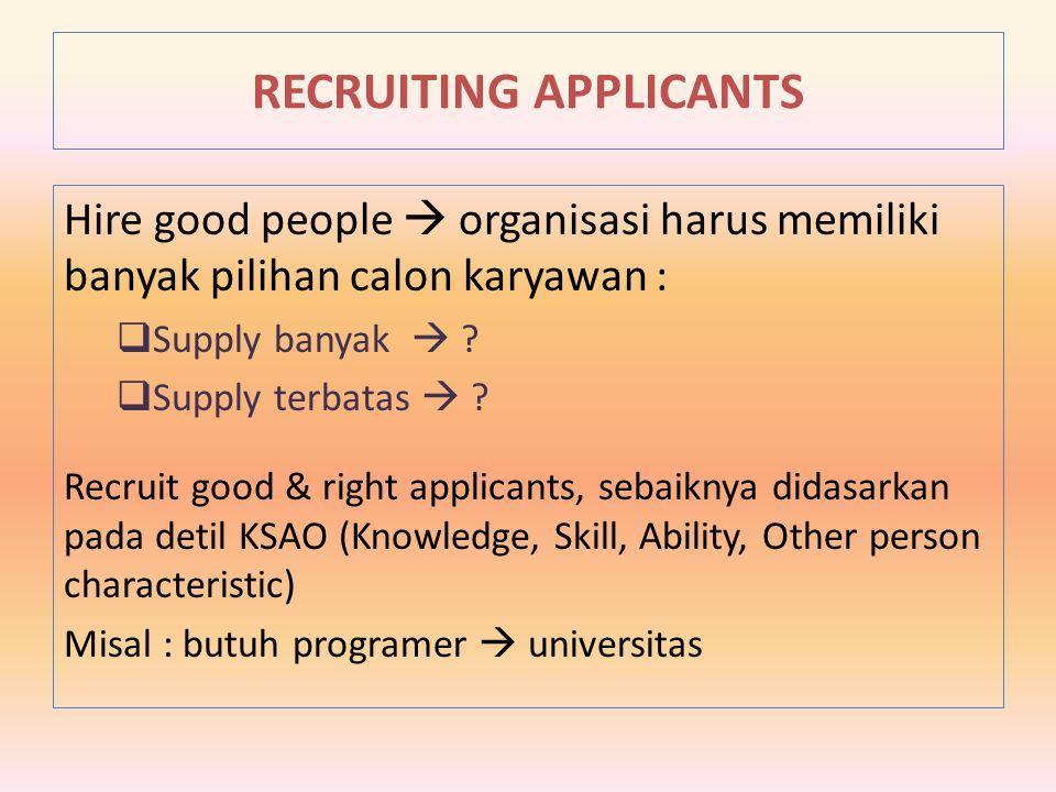 Hire good people  organisasi harus memiliki banyak pilihan calon karyawan :  Supply banyak  ?  Supply terbatas  ? Recruit good & right applicants