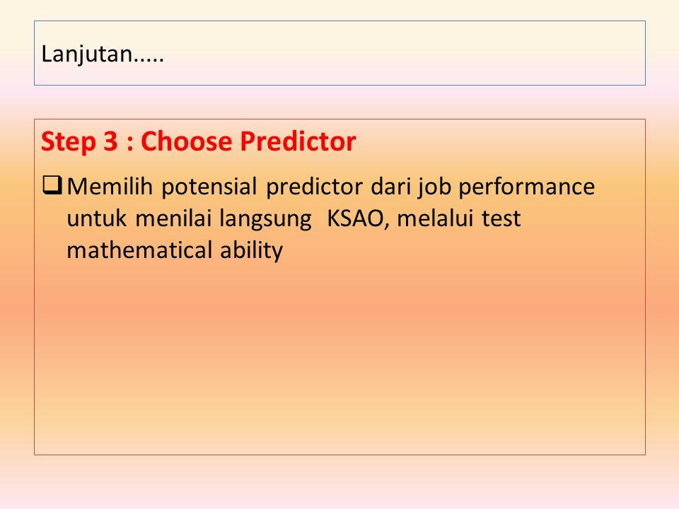 Step 3 : Choose Predictor  Memilih potensial predictor dari job performance untuk menilai langsung KSAO, melalui test mathematical ability Lanjutan..