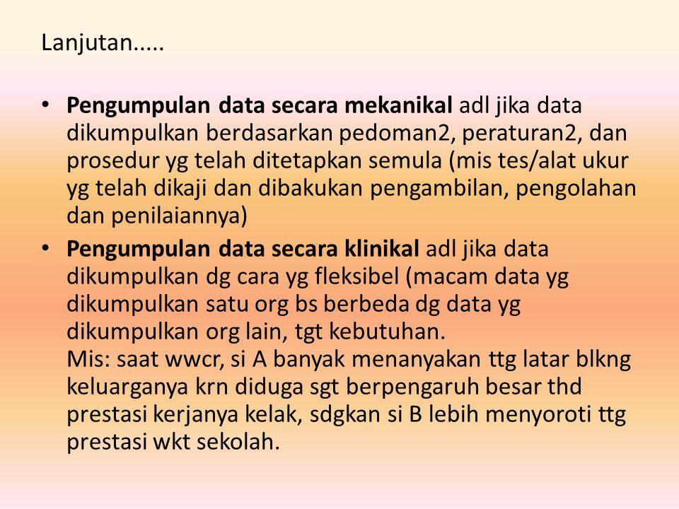Lanjutan..... Pengumpulan data secara mekanikal adl jika data dikumpulkan berdasarkan pedoman2, peraturan2, dan prosedur yg telah ditetapkan semula (m