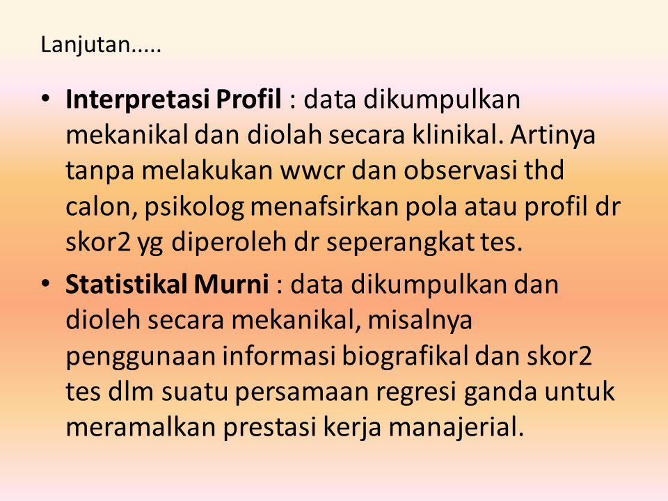 Lanjutan..... Interpretasi Profil : data dikumpulkan mekanikal dan diolah secara klinikal. Artinya tanpa melakukan wwcr dan observasi thd calon, psiko