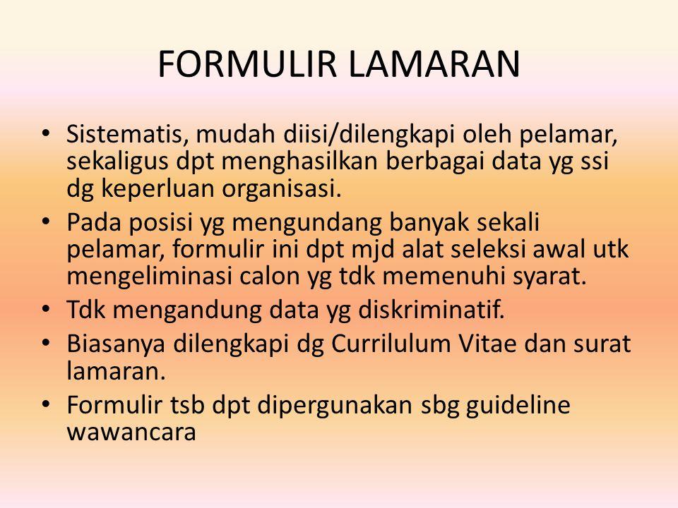 FORMULIR LAMARAN Sistematis, mudah diisi/dilengkapi oleh pelamar, sekaligus dpt menghasilkan berbagai data yg ssi dg keperluan organisasi. Pada posisi