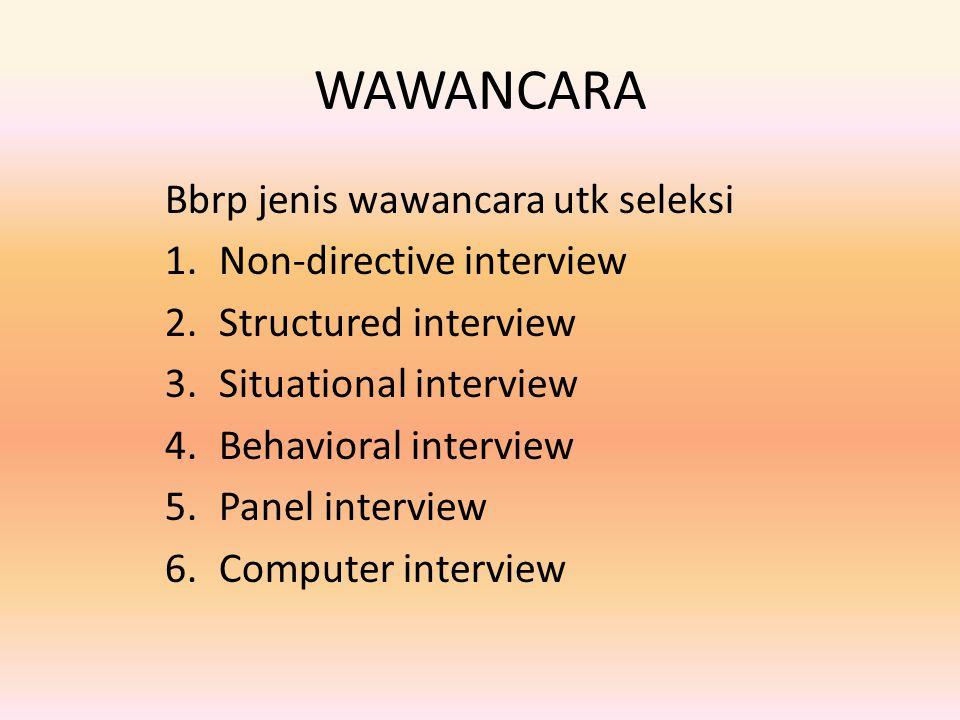 WAWANCARA Bbrp jenis wawancara utk seleksi 1.Non-directive interview 2.Structured interview 3.Situational interview 4.Behavioral interview 5.Panel int