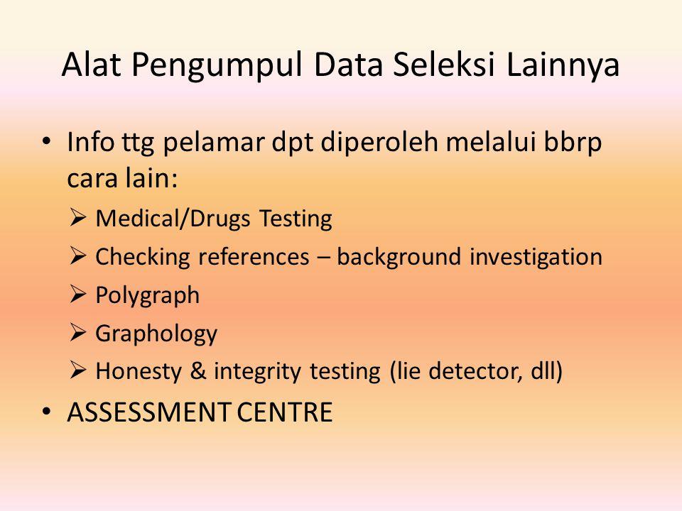 Alat Pengumpul Data Seleksi Lainnya Info ttg pelamar dpt diperoleh melalui bbrp cara lain:  Medical/Drugs Testing  Checking references – background