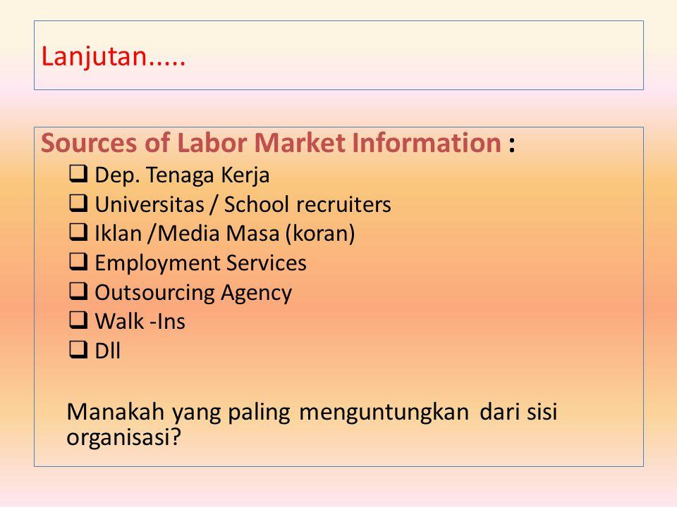 Sources of Labor Market Information :  Dep. Tenaga Kerja  Universitas / School recruiters  Iklan /Media Masa (koran)  Employment Services  Outsou