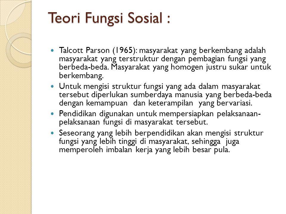 Teori Fungsi Sosial : Talcott Parson (1965): masyarakat yang berkembang adalah masyarakat yang terstruktur dengan pembagian fungsi yang berbeda-beda.