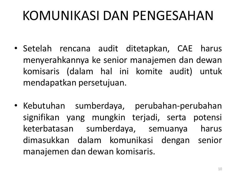 KOMUNIKASI DAN PENGESAHAN Setelah rencana audit ditetapkan, CAE harus menyerahkannya ke senior manajemen dan dewan komisaris (dalam hal ini komite aud