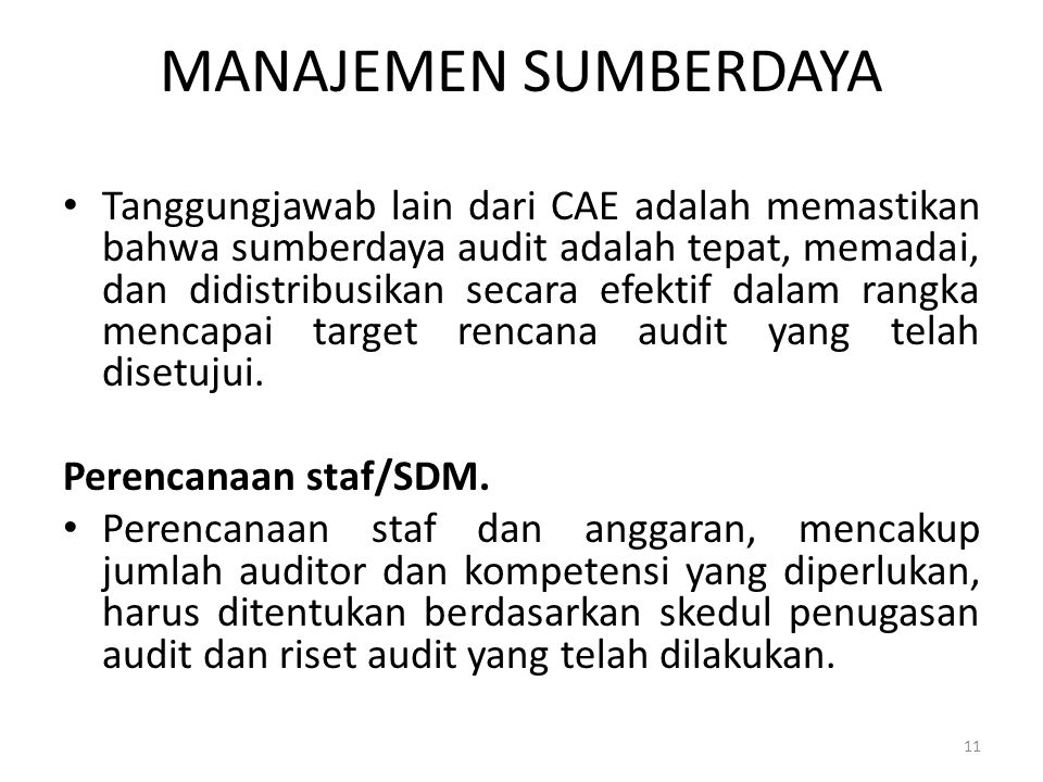 MANAJEMEN SUMBERDAYA Tanggungjawab lain dari CAE adalah memastikan bahwa sumberdaya audit adalah tepat, memadai, dan didistribusikan secara efektif da