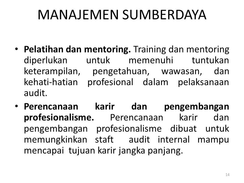 MANAJEMEN SUMBERDAYA Pelatihan dan mentoring. Training dan mentoring diperlukan untuk memenuhi tuntukan keterampilan, pengetahuan, wawasan, dan kehati