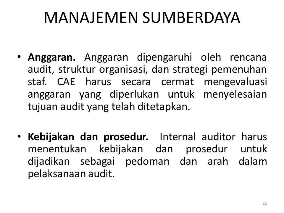 MANAJEMEN SUMBERDAYA Anggaran. Anggaran dipengaruhi oleh rencana audit, struktur organisasi, dan strategi pemenuhan staf. CAE harus secara cermat meng