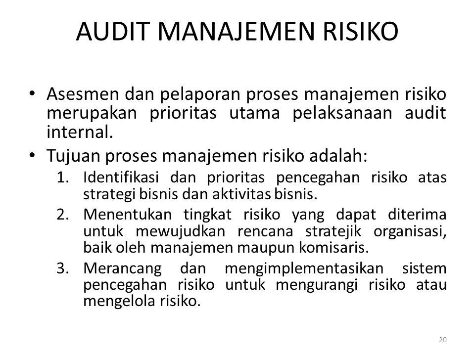 AUDIT MANAJEMEN RISIKO Asesmen dan pelaporan proses manajemen risiko merupakan prioritas utama pelaksanaan audit internal. Tujuan proses manajemen ris